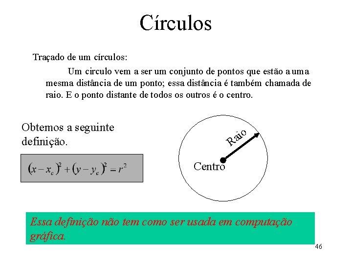 Círculos Traçado de um círculos: Um circulo vem a ser um conjunto de pontos
