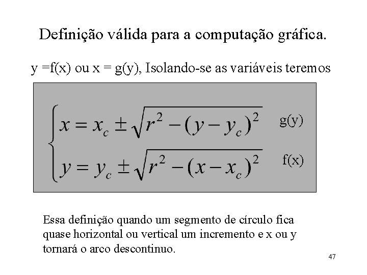 Definição válida para a computação gráfica. y =f(x) ou x = g(y), Isolando-se as