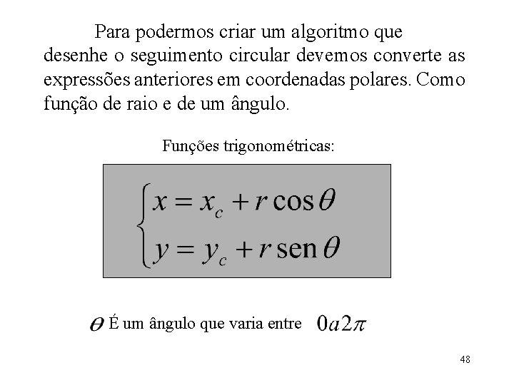 Para podermos criar um algoritmo que desenhe o seguimento circular devemos converte as expressões