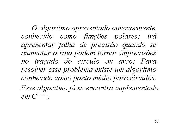 O algoritmo apresentado anteriormente conhecido como funções polares; irá apresentar falha de precisão quando