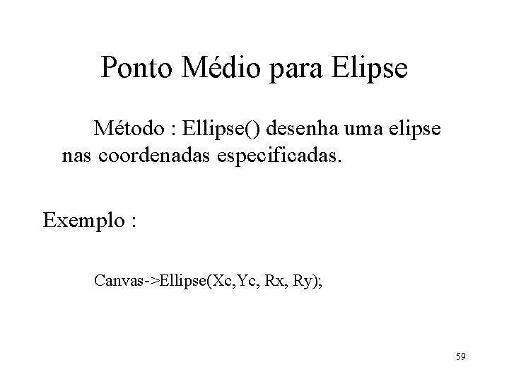 Ponto Médio para Elipse Método : Ellipse() desenha uma elipse nas coordenadas especificadas. Exemplo