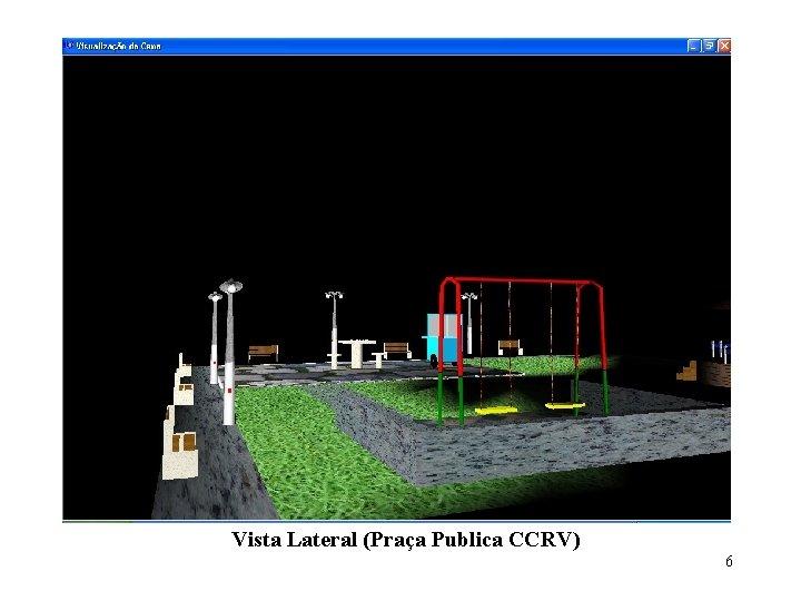Vista Lateral (Praça Publica CCRV) 6