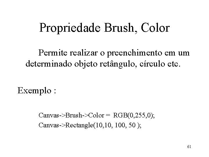 Propriedade Brush, Color Permite realizar o preenchimento em um determinado objeto retângulo, círculo etc.