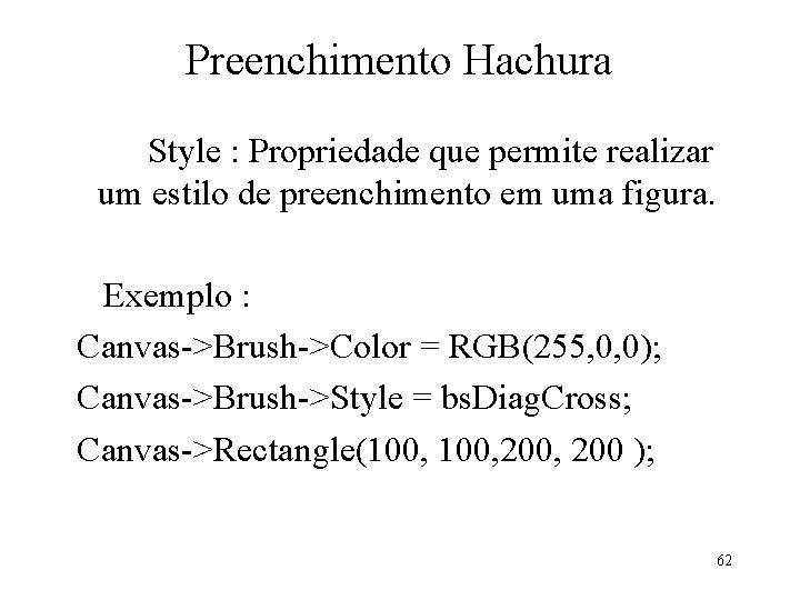 Preenchimento Hachura Style : Propriedade que permite realizar um estilo de preenchimento em uma