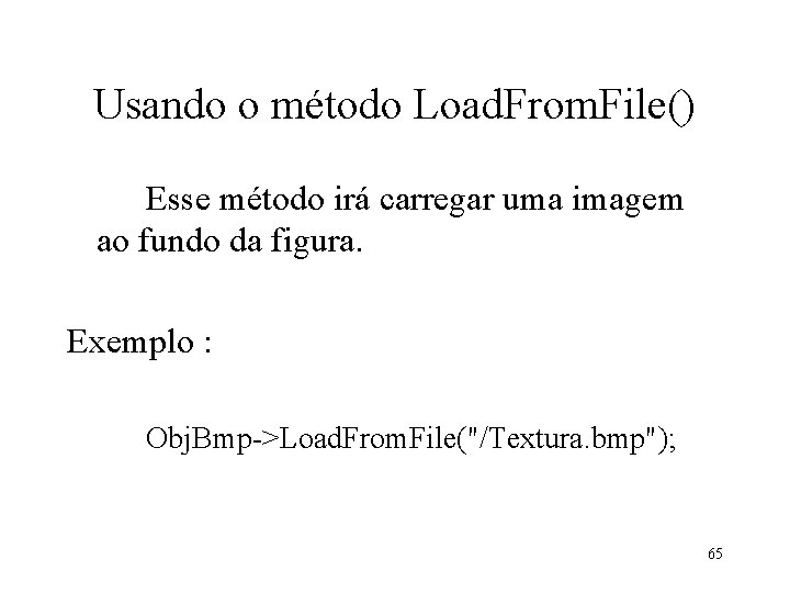 Usando o método Load. From. File() Esse método irá carregar uma imagem ao fundo