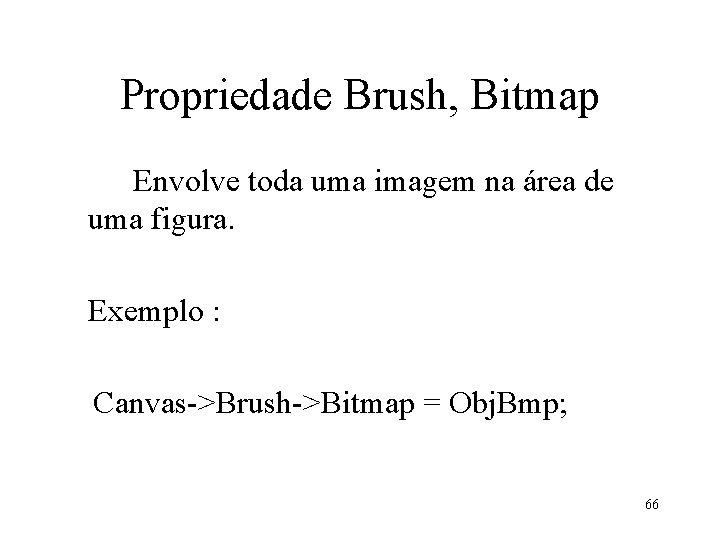 Propriedade Brush, Bitmap Envolve toda uma imagem na área de uma figura. Exemplo :