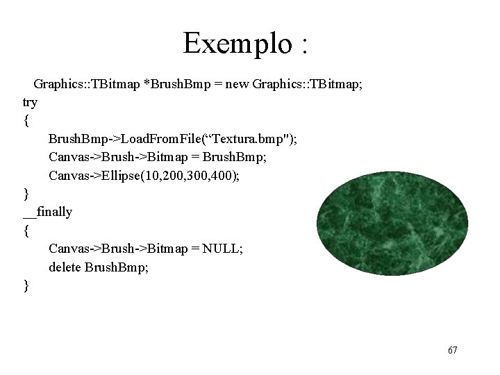 Exemplo : Graphics: : TBitmap *Brush. Bmp = new Graphics: : TBitmap; try {