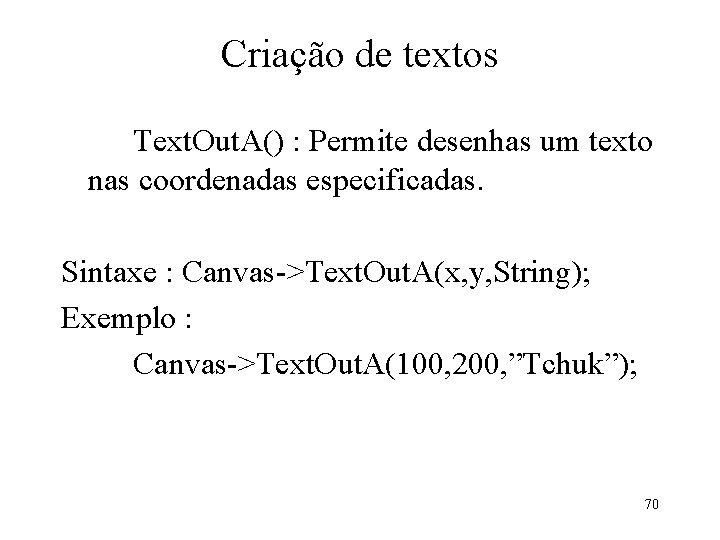 Criação de textos Text. Out. A() : Permite desenhas um texto nas coordenadas especificadas.