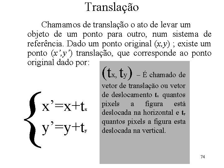 Translação Chamamos de translação o ato de levar um objeto de um ponto para