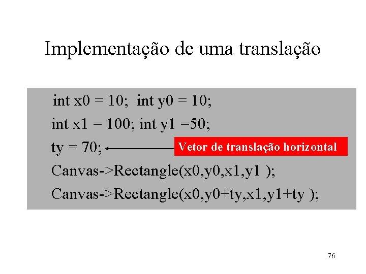 Implementação de uma translação int x 0 = 10; int y 0 = 10;