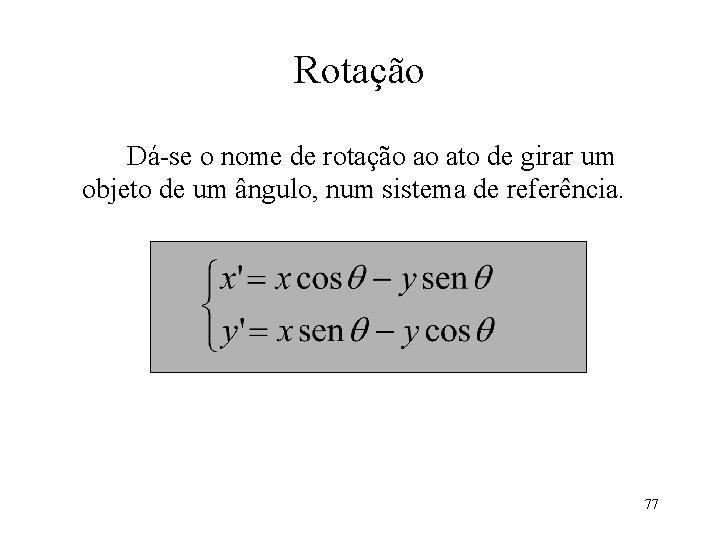 Rotação Dá-se o nome de rotação ao ato de girar um objeto de um