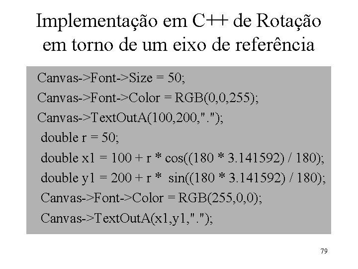 Implementação em C++ de Rotação em torno de um eixo de referência Canvas->Font->Size =