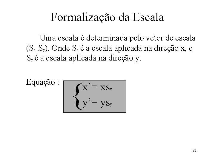 Formalização da Escala Uma escala é determinada pelo vetor de escala (Sx Sy). Onde