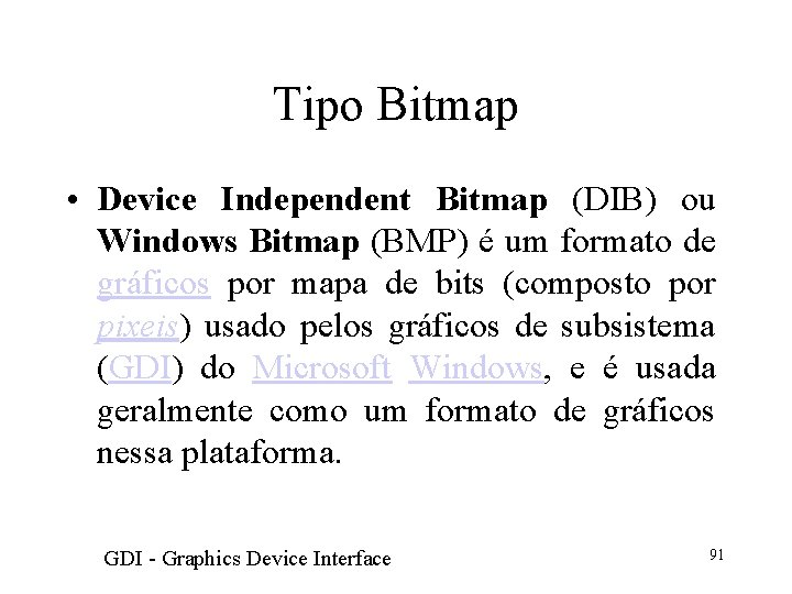 Tipo Bitmap • Device Independent Bitmap (DIB) ou Windows Bitmap (BMP) é um formato