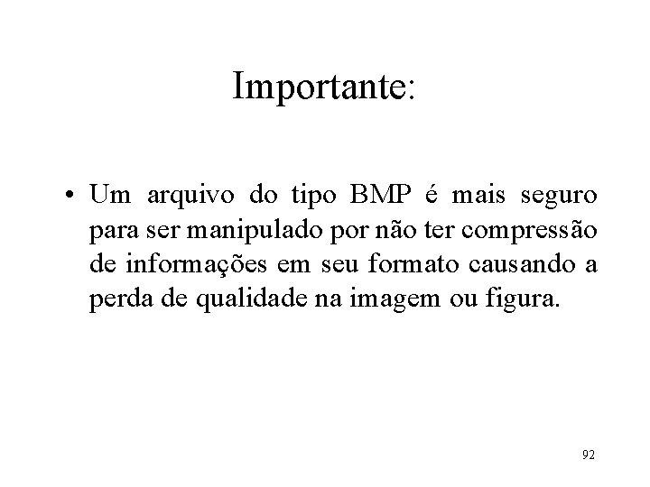 Importante: • Um arquivo do tipo BMP é mais seguro para ser manipulado por