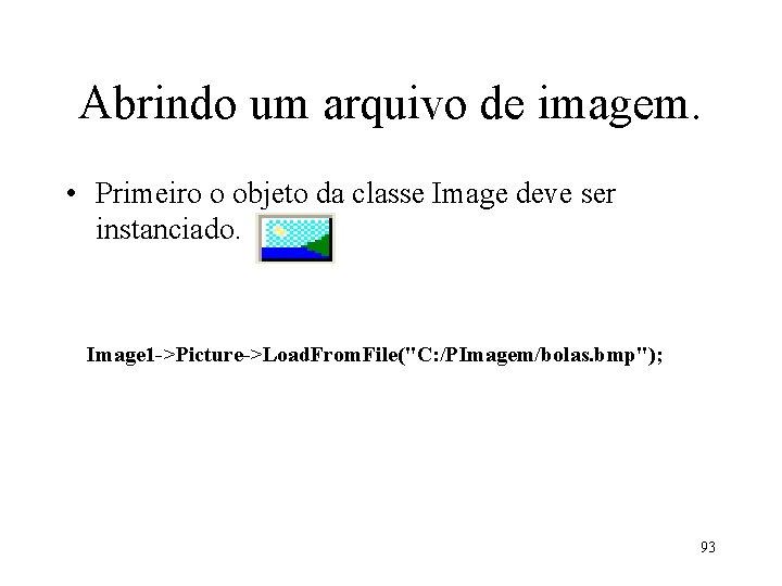 Abrindo um arquivo de imagem. • Primeiro o objeto da classe Image deve ser
