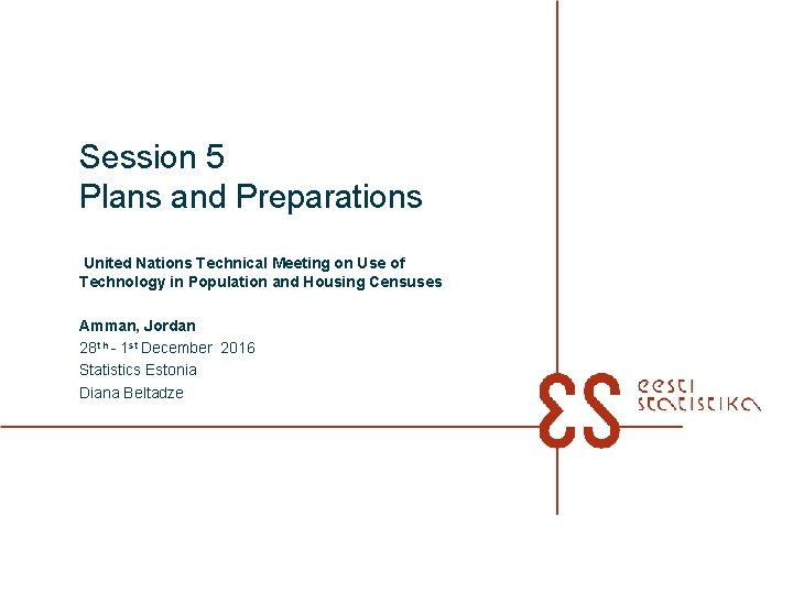 Session 5 Plans and Preparations United Nations Technical Meeting on Use of Technology in