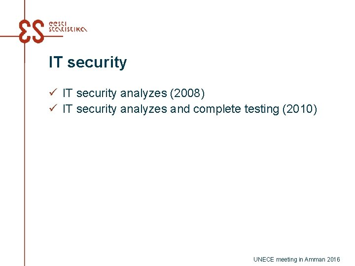 IT security ü IT security analyzes (2008) ü IT security analyzes and complete testing