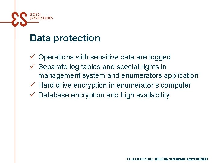 Data protection ü Operations with sensitive data are logged ü Separate log tables and