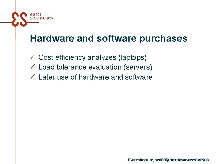 Hardware and software purchases ü Cost efficiency analyzes (laptops) ü Load tolerance evaluation (servers)