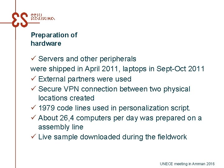 Preparation of hardware ü Servers and other peripherals were shipped in April 2011, laptops