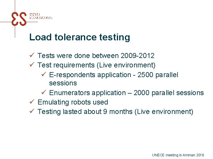 Load tolerance testing ü Tests were done between 2009 -2012 ü Test requirements (Live
