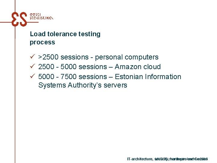 Load tolerance testing process ü >2500 sessions - personal computers ü 2500 - 5000