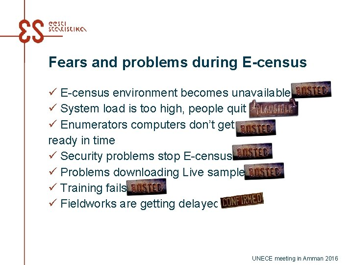 Fears and problems during E-census ü E-census environment becomes unavailable ü System load is
