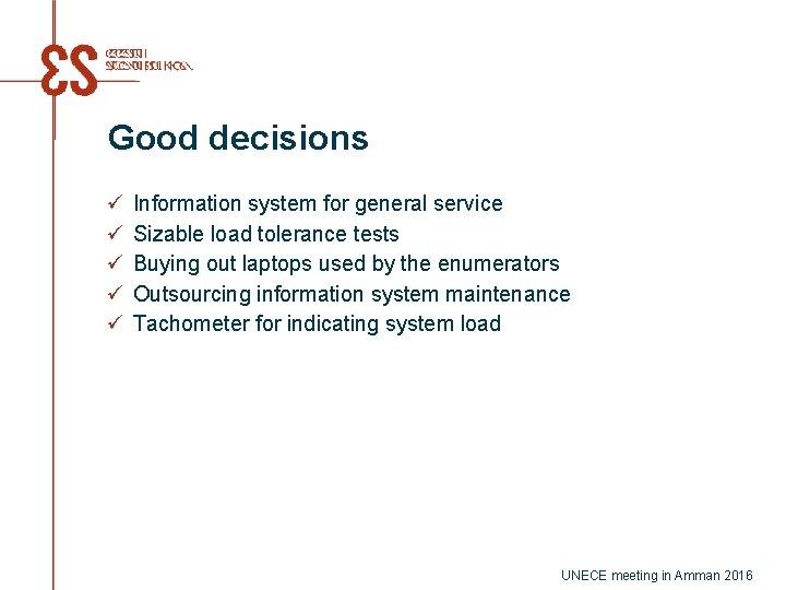 Good decisions ü ü ü Information system for general service Sizable load tolerance tests