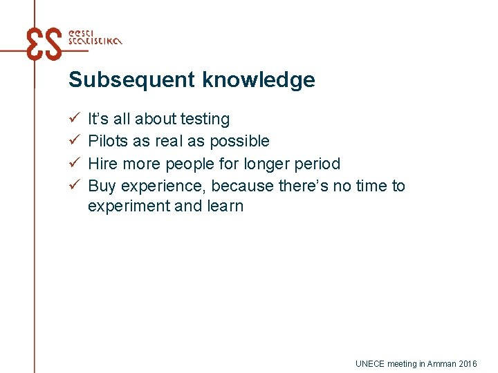 Subsequent knowledge ü ü It's all about testing Pilots as real as possible Hire