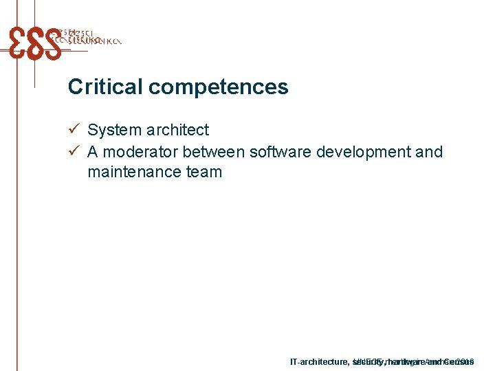 Critical competences ü System architect ü A moderator between software development and maintenance team