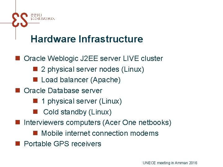 Hardware Infrastructure n Oracle Weblogic J 2 EE server LIVE cluster n 2 physical