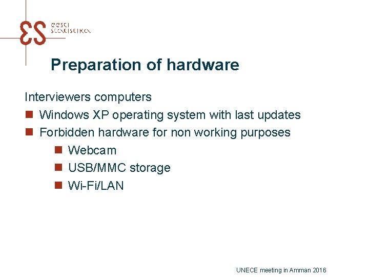 Preparation of hardware Interviewers computers n Windows XP operating system with last updates n
