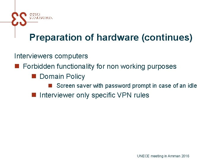 Preparation of hardware (continues) Interviewers computers n Forbidden functionality for non working purposes n