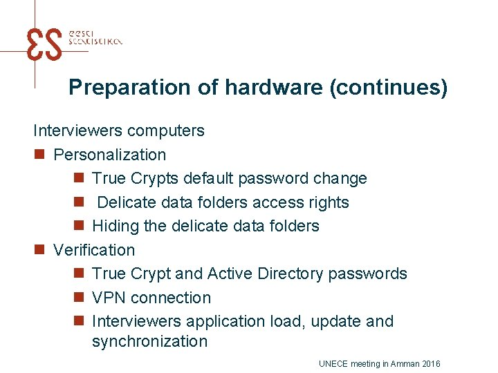 Preparation of hardware (continues) Interviewers computers n Personalization n True Crypts default password change