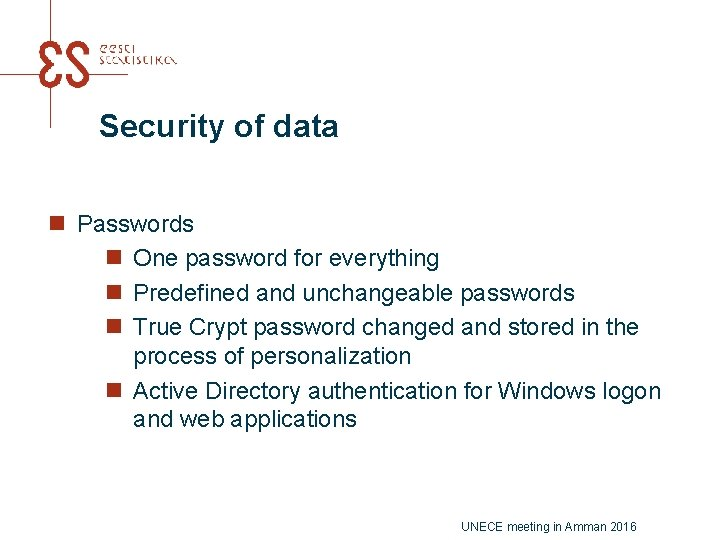 Security of data n Passwords n One password for everything n Predefined and unchangeable