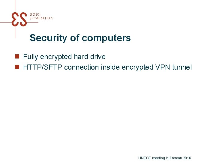 Security of computers n Fully encrypted hard drive n HTTP/SFTP connection inside encrypted VPN