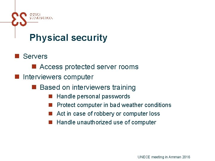 Physical security n Servers n Access protected server rooms n Interviewers computer n Based