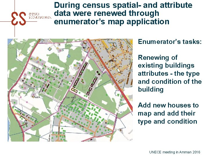 During census spatial- and attribute data were renewed through enumerator's map application Enumerator's tasks: