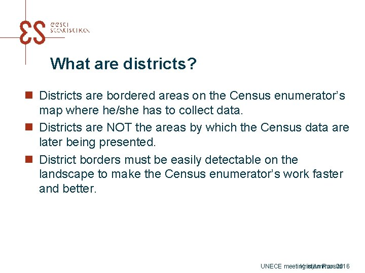 What are districts? n Districts are bordered areas on the Census enumerator's map where