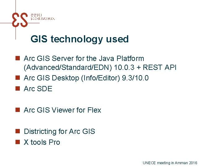 GIS technology used n Arc GIS Server for the Java Platform (Advanced/Standard/EDN) 10. 0.