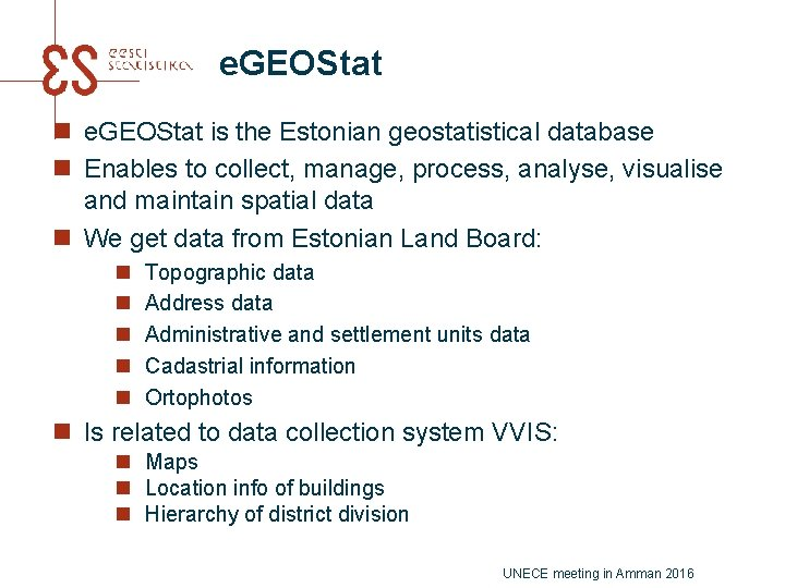 e. GEOStat n e. GEOStat is the Estonian geostatistical database n Enables to collect,