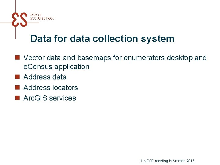 Data for data collection system n Vector data and basemaps for enumerators desktop and