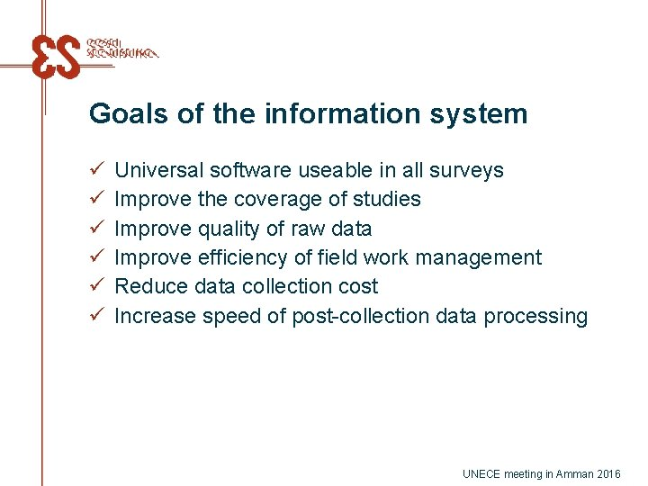 Goals of the information system ü ü ü Universal software useable in all surveys