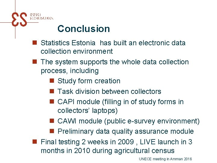Conclusion n Statistics Estonia has built an electronic data collection environment n The system
