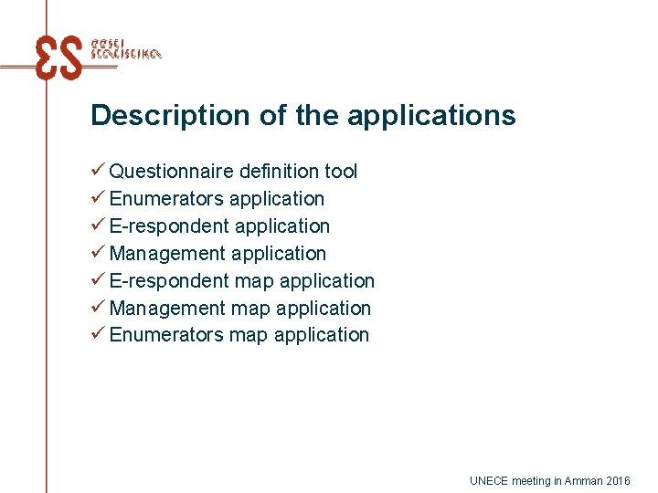 Description of the applications ü Questionnaire definition tool ü Enumerators application ü E-respondent application