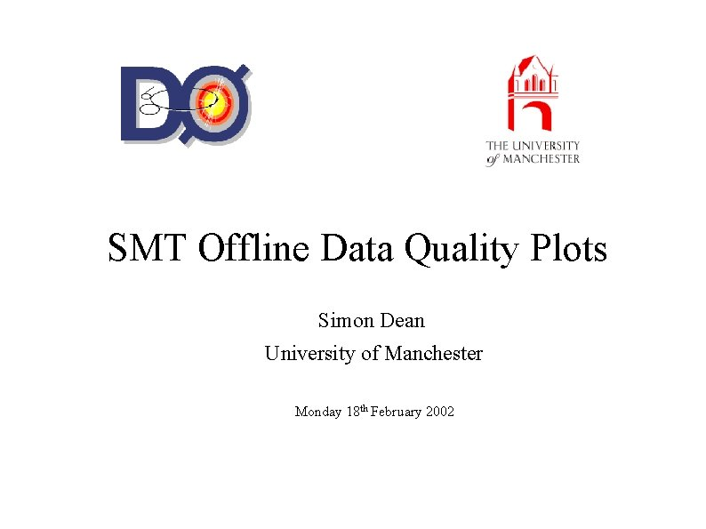SMT Offline Data Quality Plots Simon Dean University of Manchester Monday 18 th February
