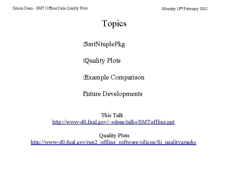 Simon Dean - SMT Offline Data Quality Plots Monday 18 th February 2002 Topics