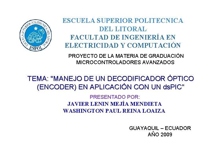 ESCUELA SUPERIOR POLITECNICA DEL LITORAL FACULTAD DE INGENIERÍA EN ELECTRICIDAD Y COMPUTACIÓN PROYECTO DE