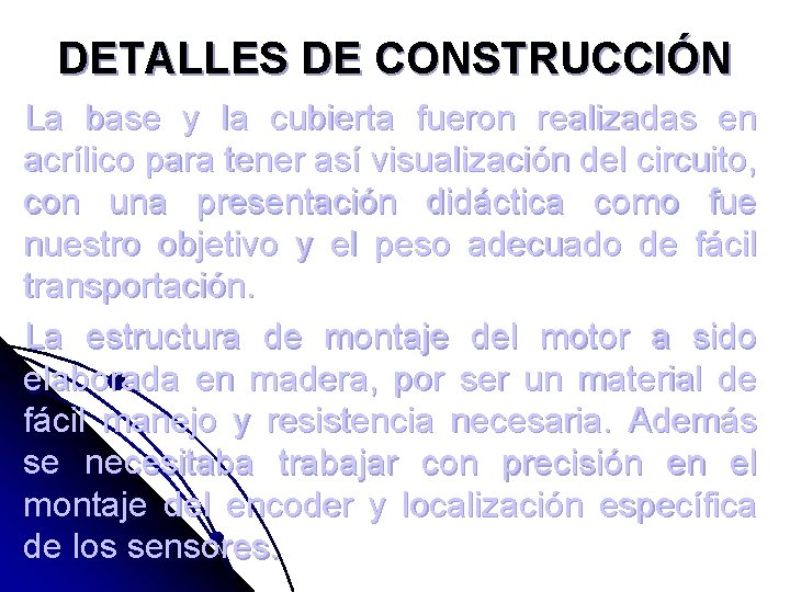 DETALLES DE CONSTRUCCIÓN La base y la cubierta fueron realizadas en acrílico para tener